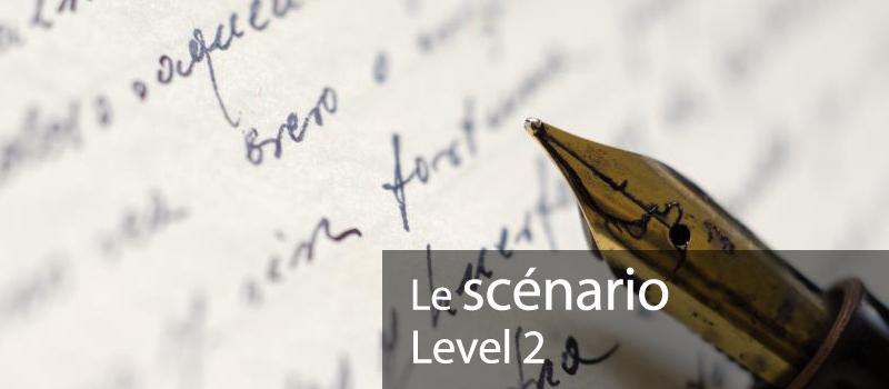 Le scénario – Level 2